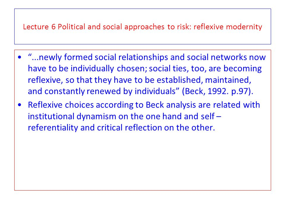 Lecture 6 Political and social approaches to risk: reflexive modernity