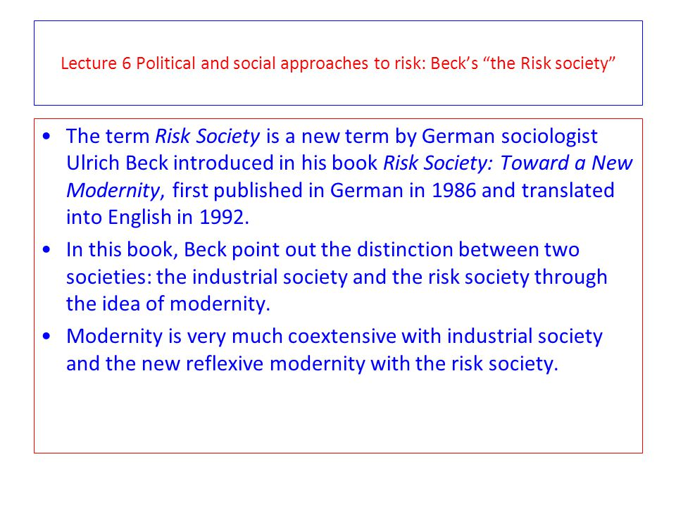 Lecture 6 Political and social approaches to risk: Beck's the Risk society