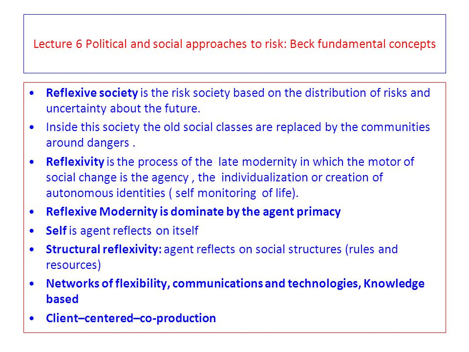 Lecture 6 Political and social approaches to risk: Beck fundamental concepts