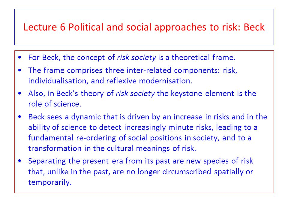 Lecture 6 Political and social approaches to risk: Beck