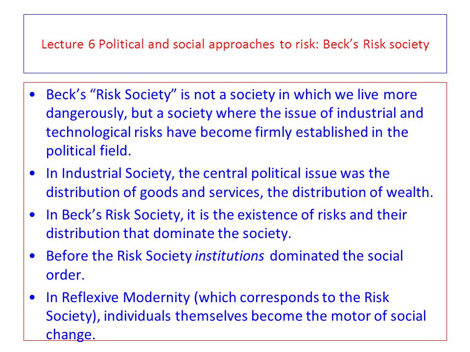 Lecture 6 Political and social approaches to risk: Beck's Risk society
