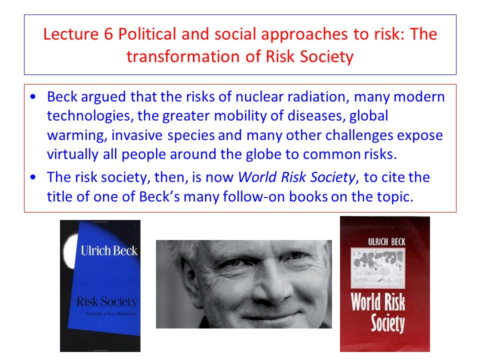 Lecture 6 Political and social approaches to risk: The transformation of Risk Society
