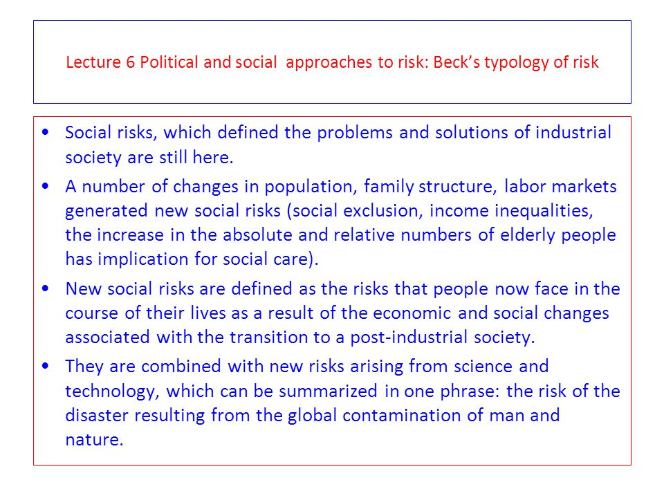 Lecture 6 Political and social approaches to risk: Beck's typology of risk