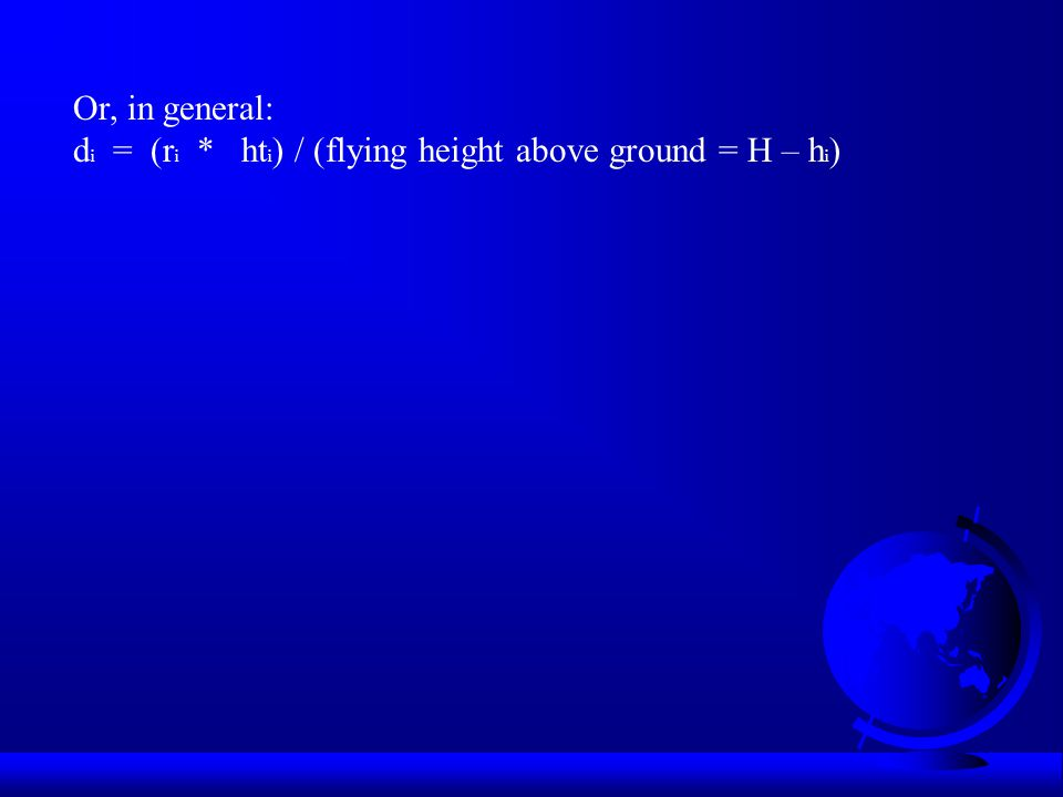 Or, in general: di = (ri * hti) / (flying height above ground = H – hi)