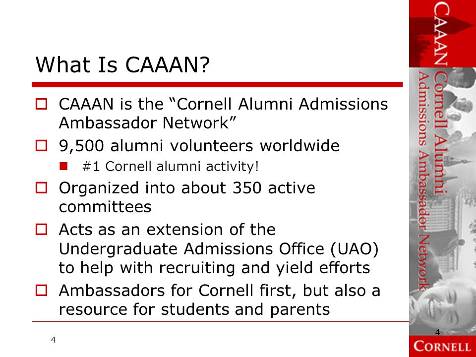 What Is CAAAN CAAAN is the Cornell Alumni Admissions Ambassador Network 9,500 alumni volunteers worldwide.