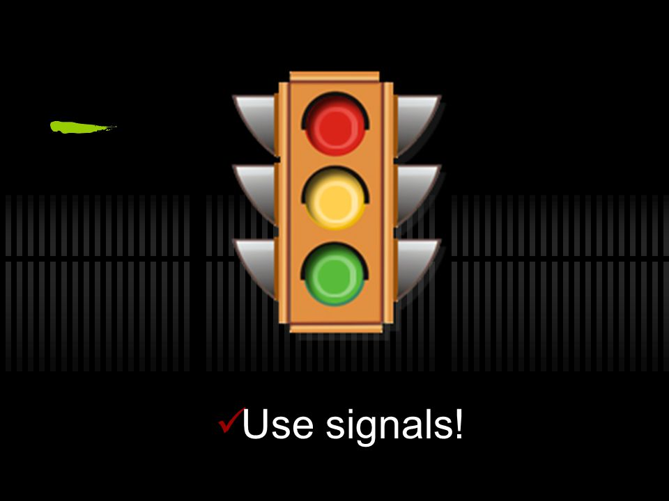 Use signals!