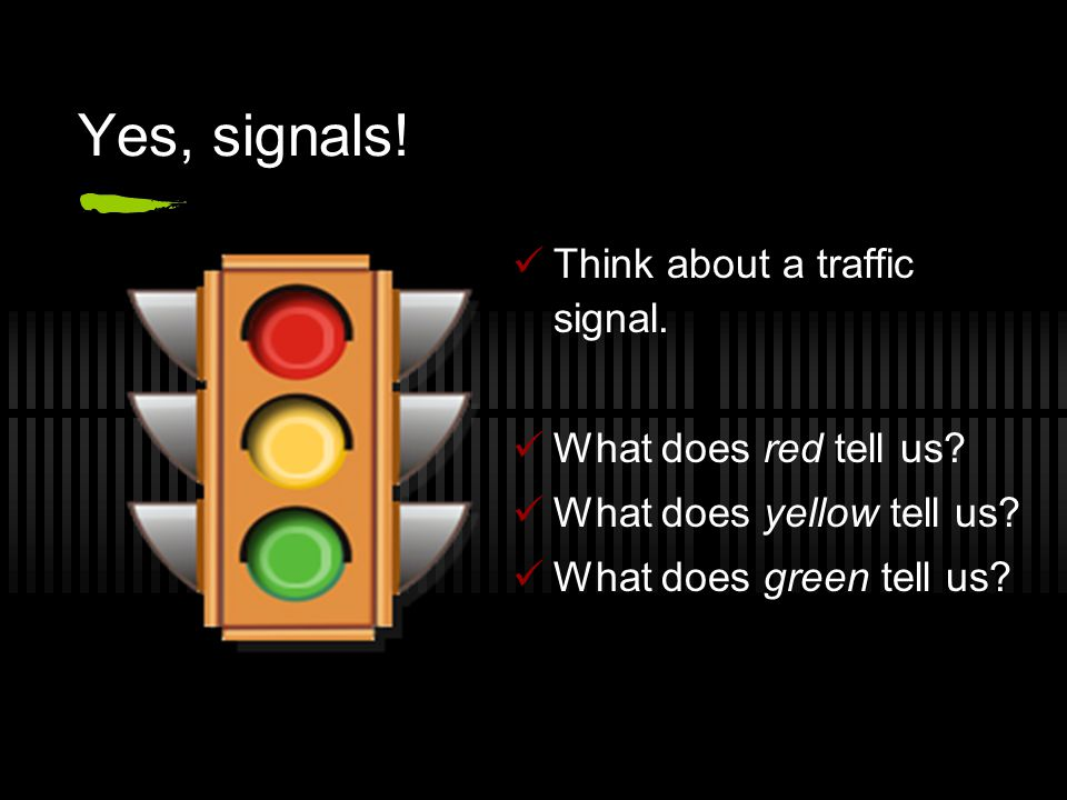 Yes, signals! Think about a traffic signal. What does red tell us