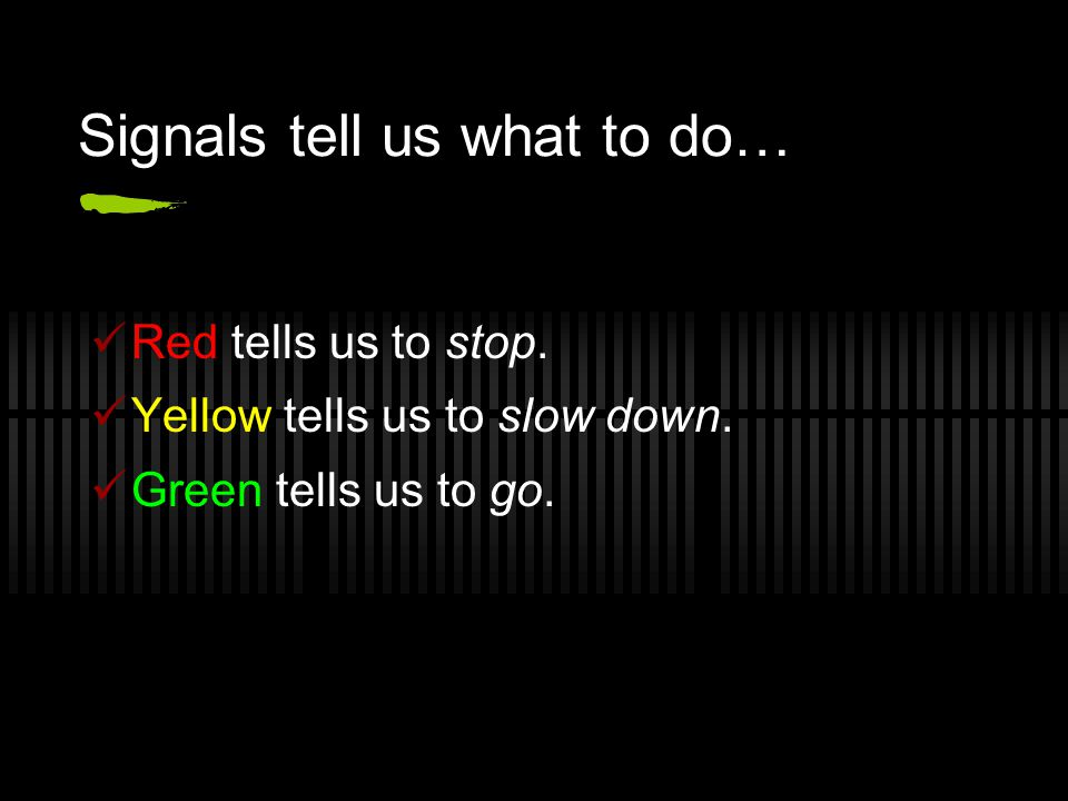 Signals tell us what to do…