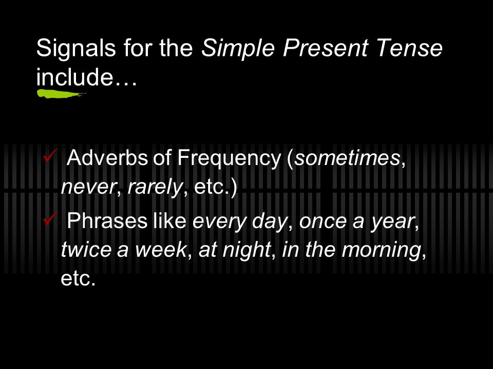 Signals for the Simple Present Tense include…
