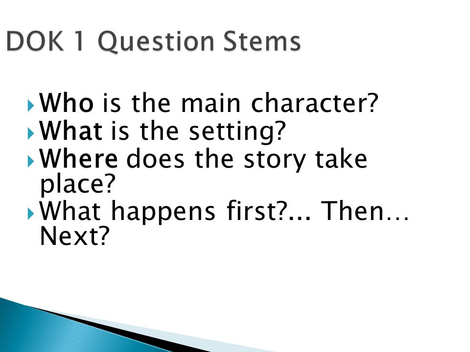 DOK 1 Question Stems Who is the main character What is the setting