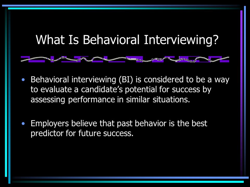 What Is Behavioral Interviewing