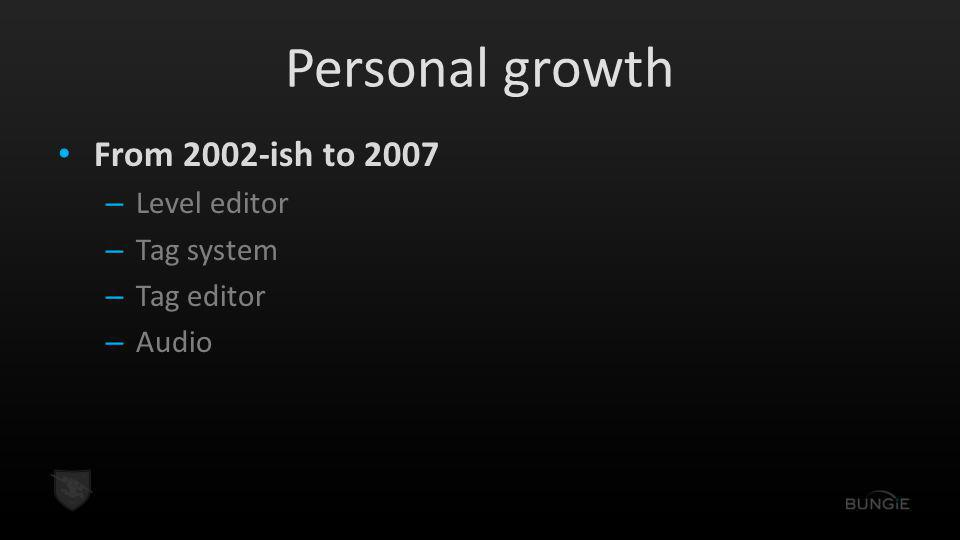 Personal growth From 2002-ish to 2007 Level editor Tag system