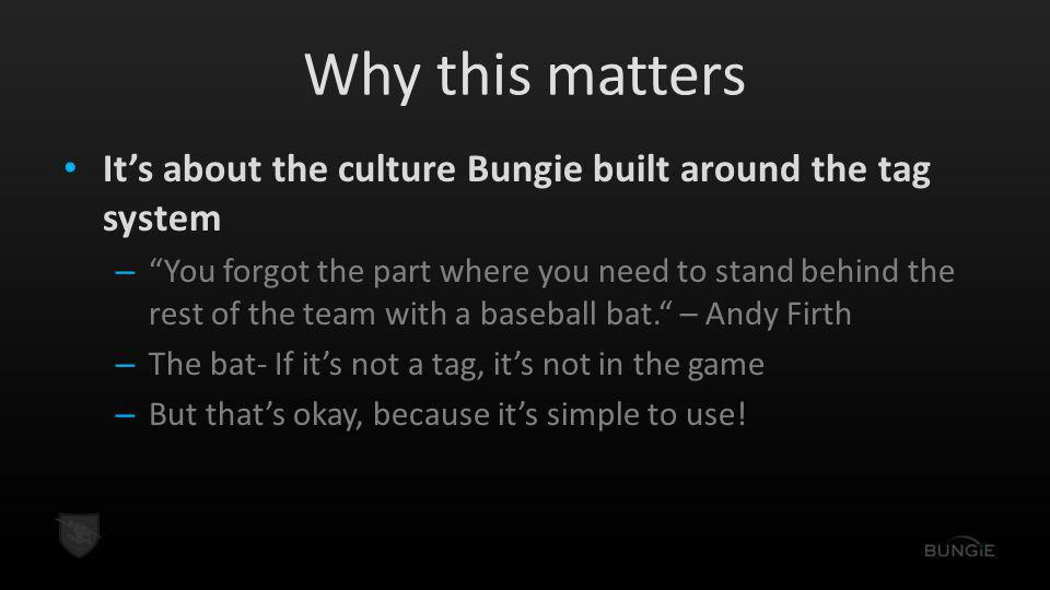 Why this matters It's about the culture Bungie built around the tag system.