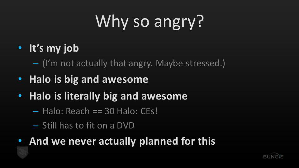 Why so angry It's my job Halo is big and awesome