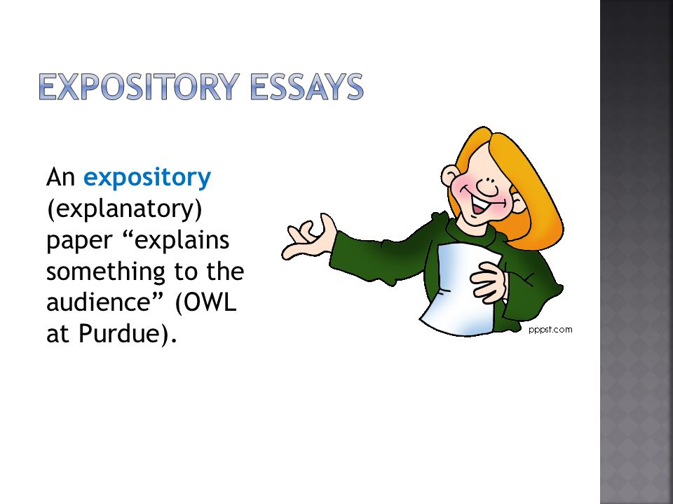 Expository Essays An expository (explanatory) paper explains something to the audience (OWL at Purdue).