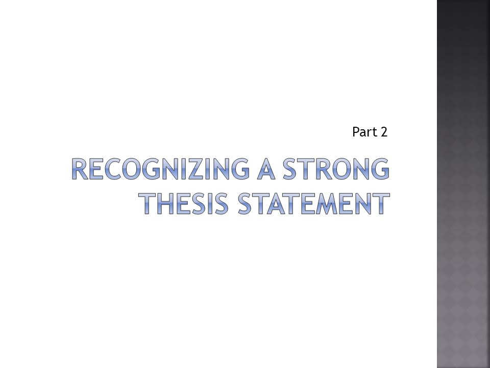 Recognizing a Strong Thesis Statement