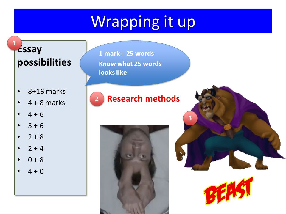 Wrapping it up Essay possibilities Research methods 8+16 marks