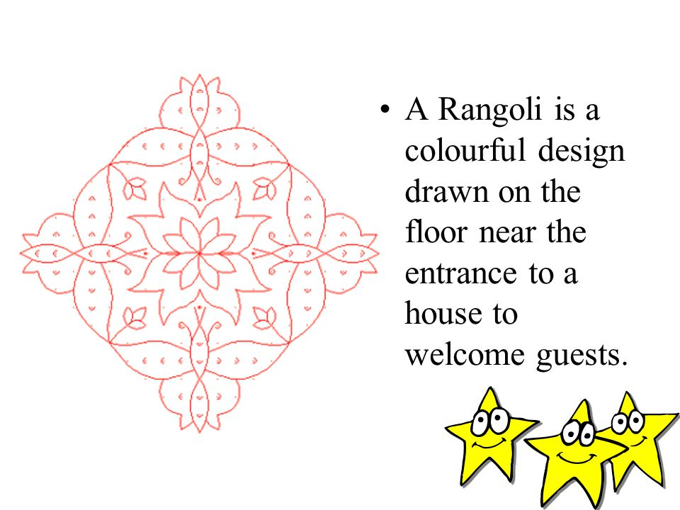 A Rangoli is a colourful design drawn on the floor near the entrance to a house to welcome guests.