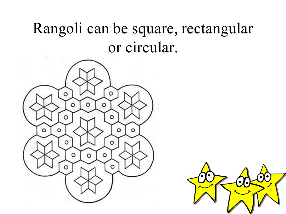Rangoli can be square, rectangular or circular.