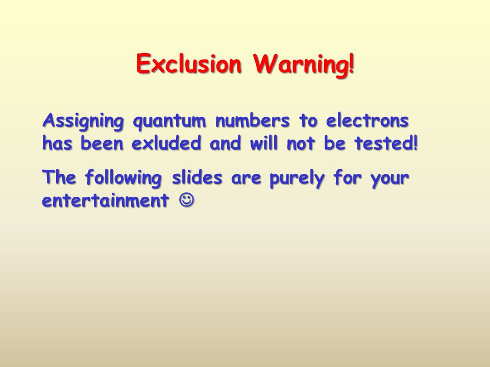 Exclusion Warning! Assigning quantum numbers to electrons has been exluded and will not be tested!