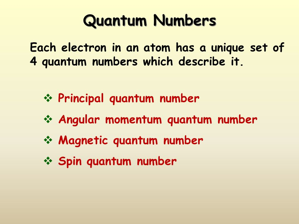 Quantum Numbers Each electron in an atom has a unique set of 4 quantum numbers which describe it. Principal quantum number.