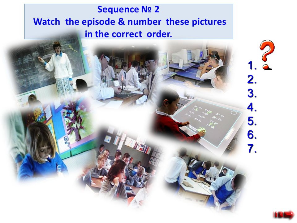 Sequence № 2 Watch the episode & number these pictures in the correct order.