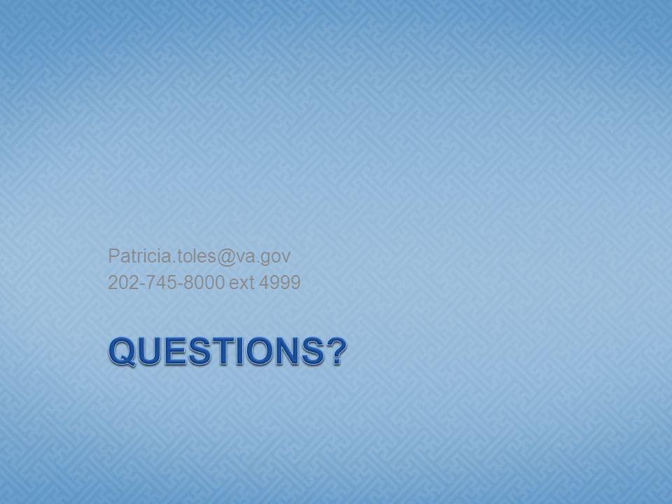 Patricia.toles@va.gov 202-745-8000 ext 4999 QUESTIONS
