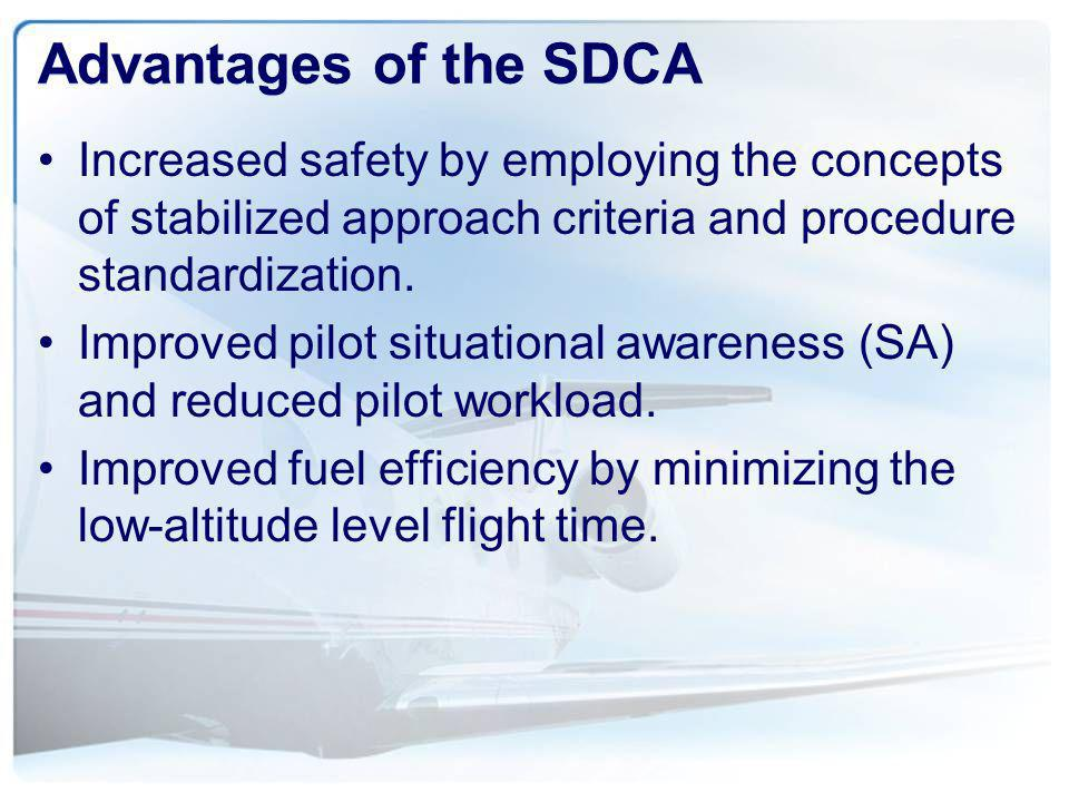 Advantages of the SDCA Increased safety by employing the concepts of stabilized approach criteria and procedure standardization.