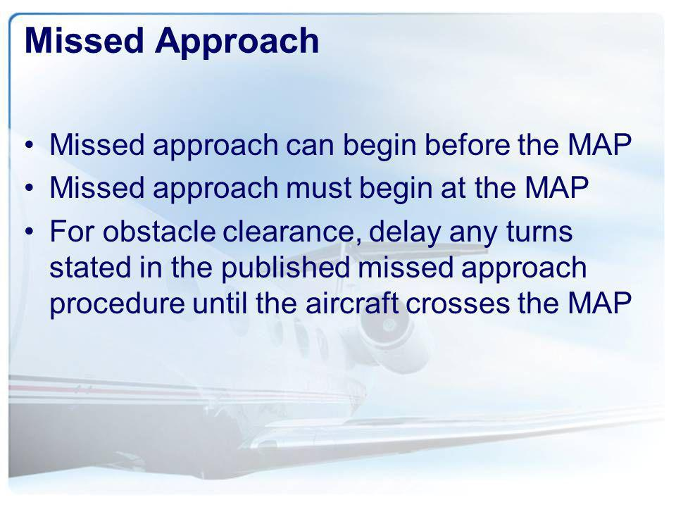 Missed Approach Missed approach can begin before the MAP