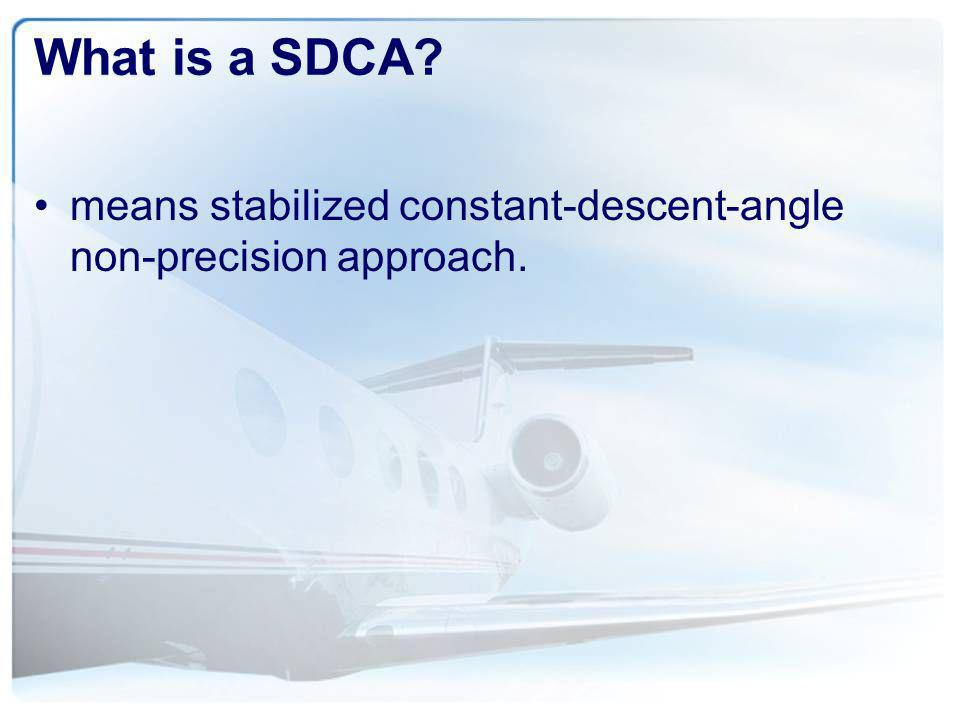 What is a SDCA means stabilized constant-descent-angle non-precision approach.