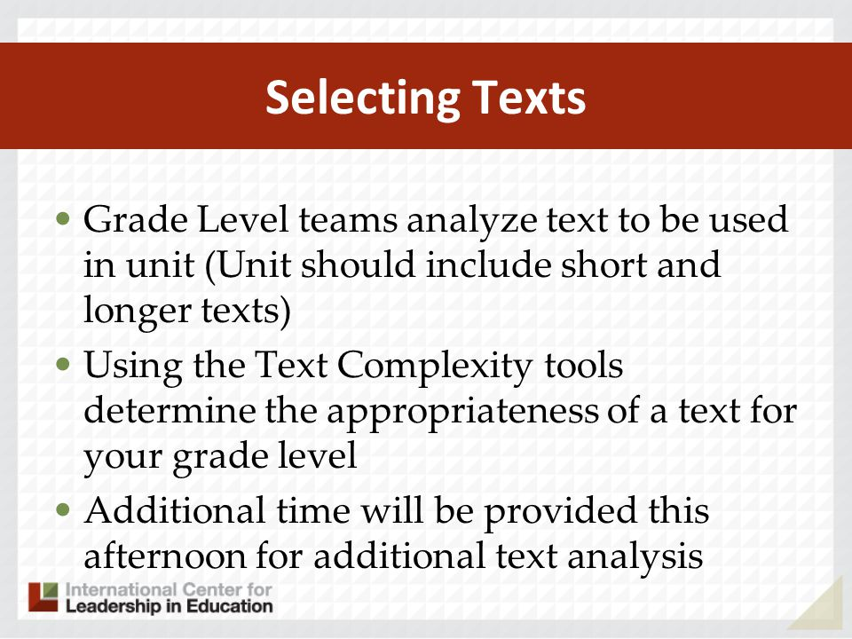 Selecting Texts Grade Level teams analyze text to be used in unit (Unit should include short and longer texts)