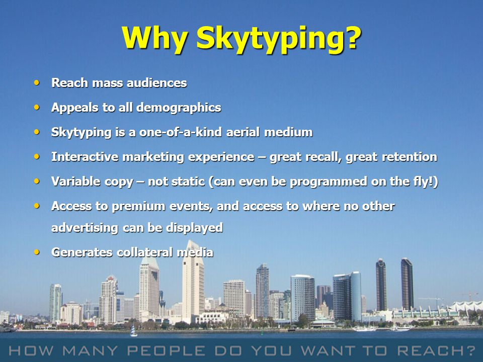 Why Skytyping Reach mass audiences Appeals to all demographics