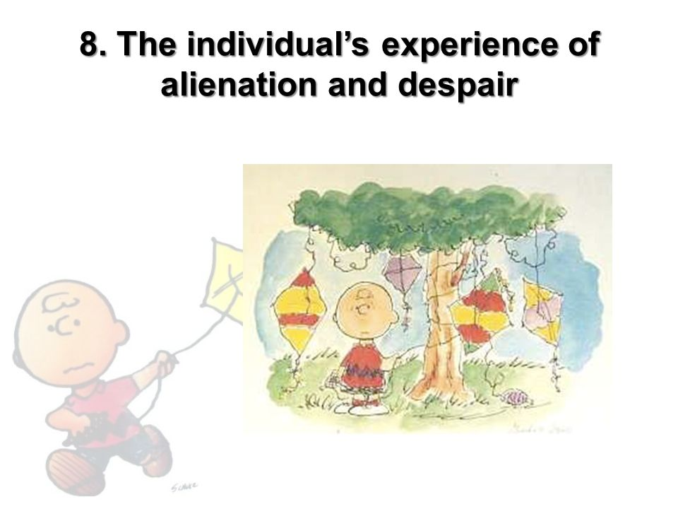 8. The individual's experience of alienation and despair