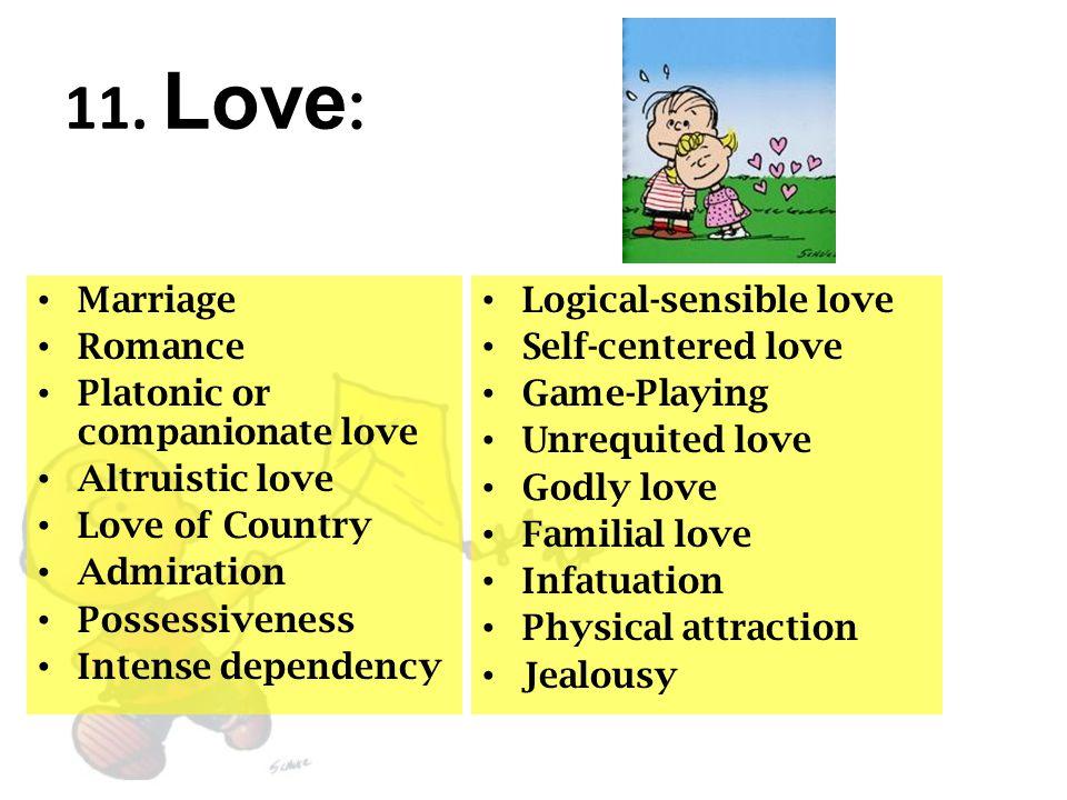11. Love: Marriage Romance Platonic or companionate love
