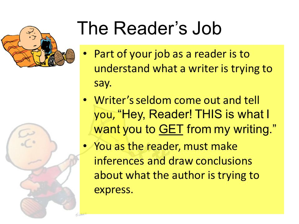The Reader's Job Part of your job as a reader is to understand what a writer is trying to say.