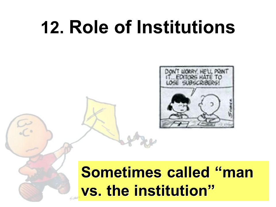 12. Role of Institutions Sometimes called man vs. the institution