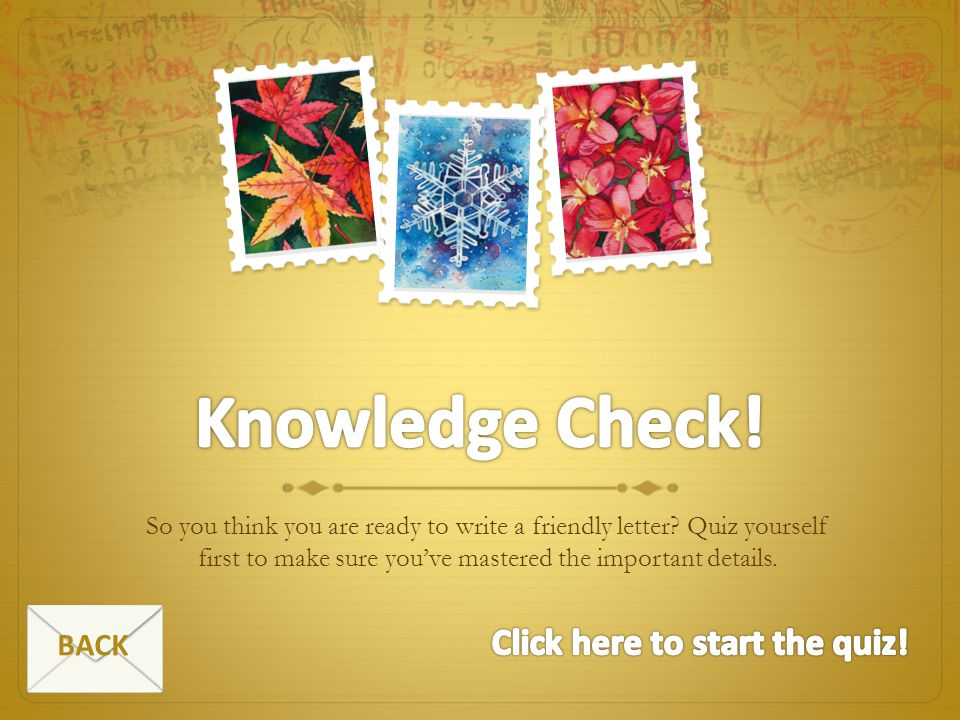 Knowledge Check! Click here to start the quiz! BACK