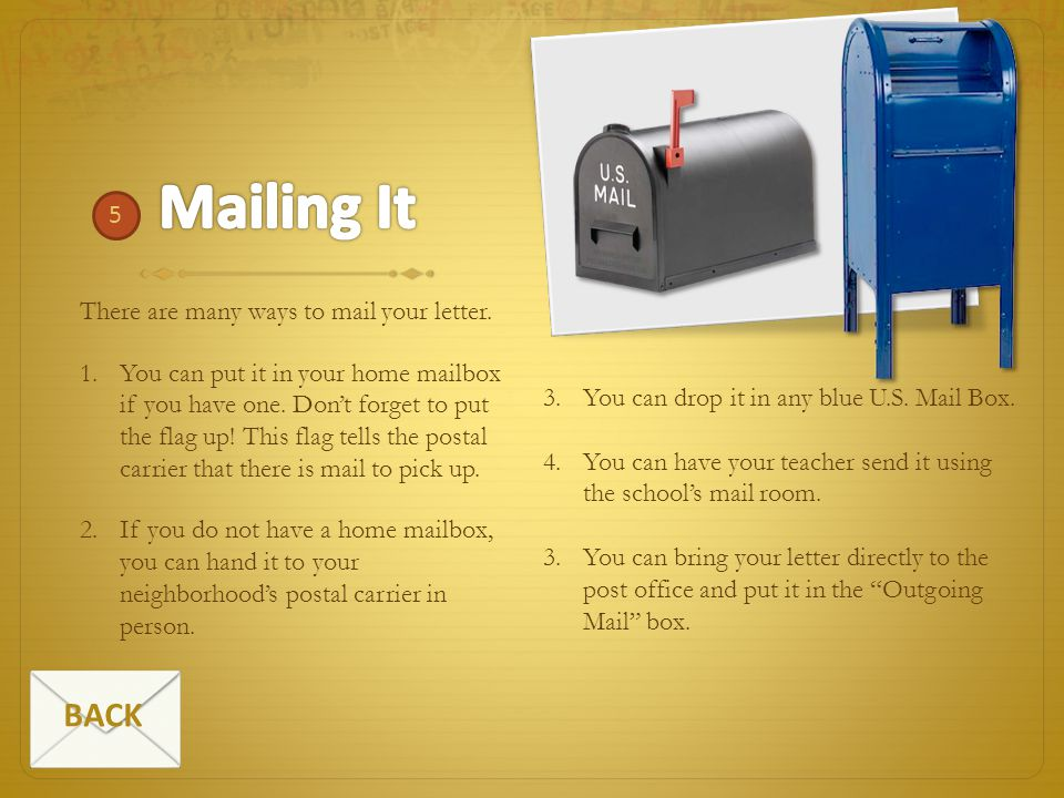 Mailing It BACK 5 There are many ways to mail your letter.