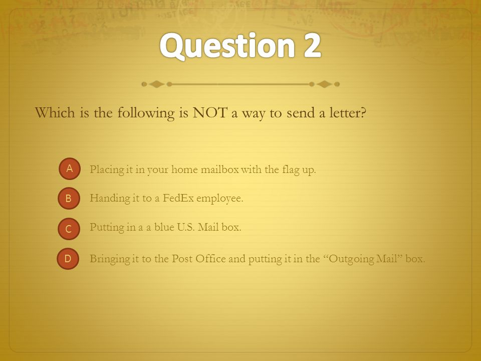 Question 2 Which is the following is NOT a way to send a letter A