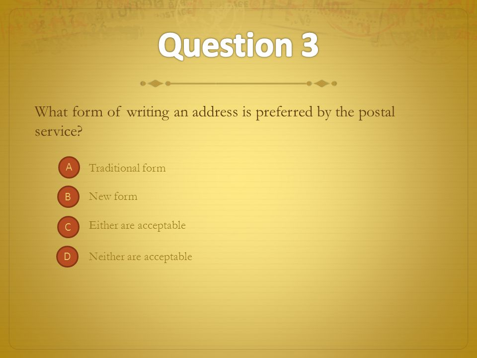 Question 3 What form of writing an address is preferred by the postal service A. Traditional form.
