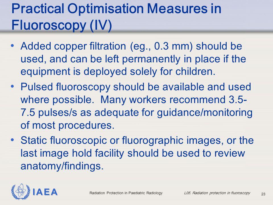 Practical Optimisation Measures in Fluoroscopy (IV)
