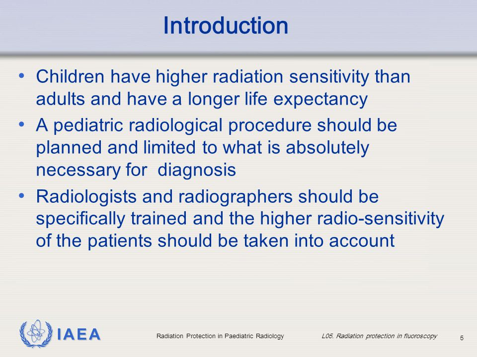 Introduction Children have higher radiation sensitivity than adults and have a longer life expectancy.