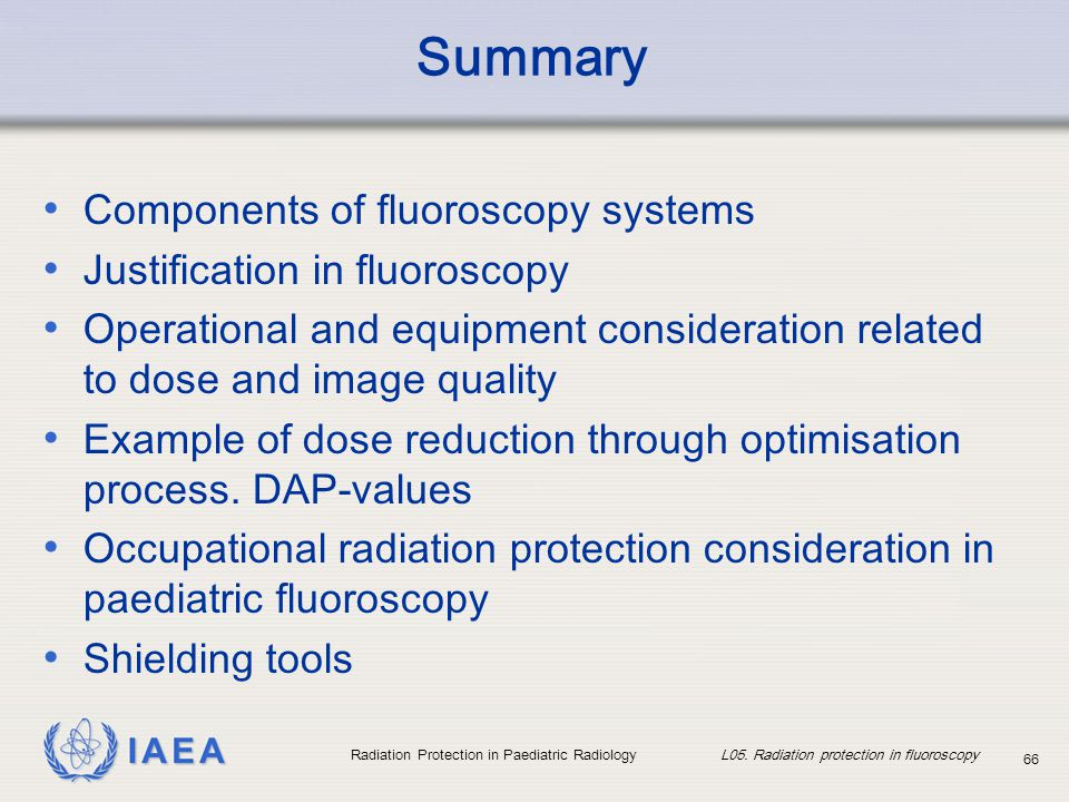 Summary Components of fluoroscopy systems Justification in fluoroscopy
