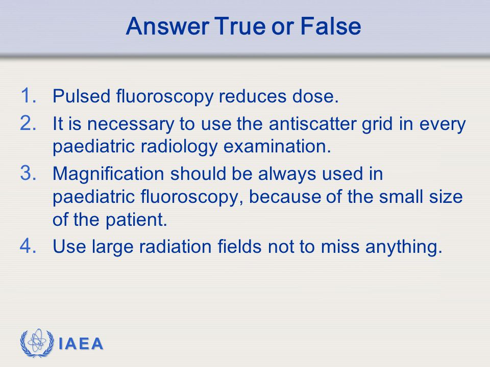 Answer True or False Pulsed fluoroscopy reduces dose.