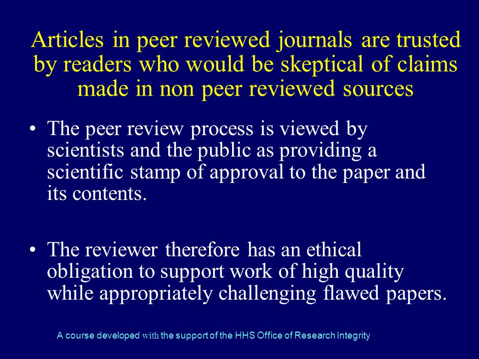 Articles in peer reviewed journals are trusted by readers who would be skeptical of claims made in non peer reviewed sources