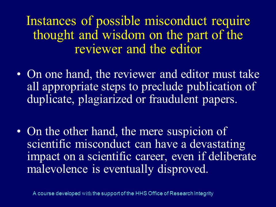 Instances of possible misconduct require thought and wisdom on the part of the reviewer and the editor