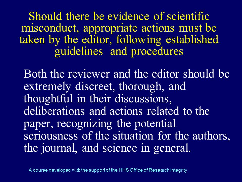Should there be evidence of scientific misconduct, appropriate actions must be taken by the editor, following established guidelines and procedures