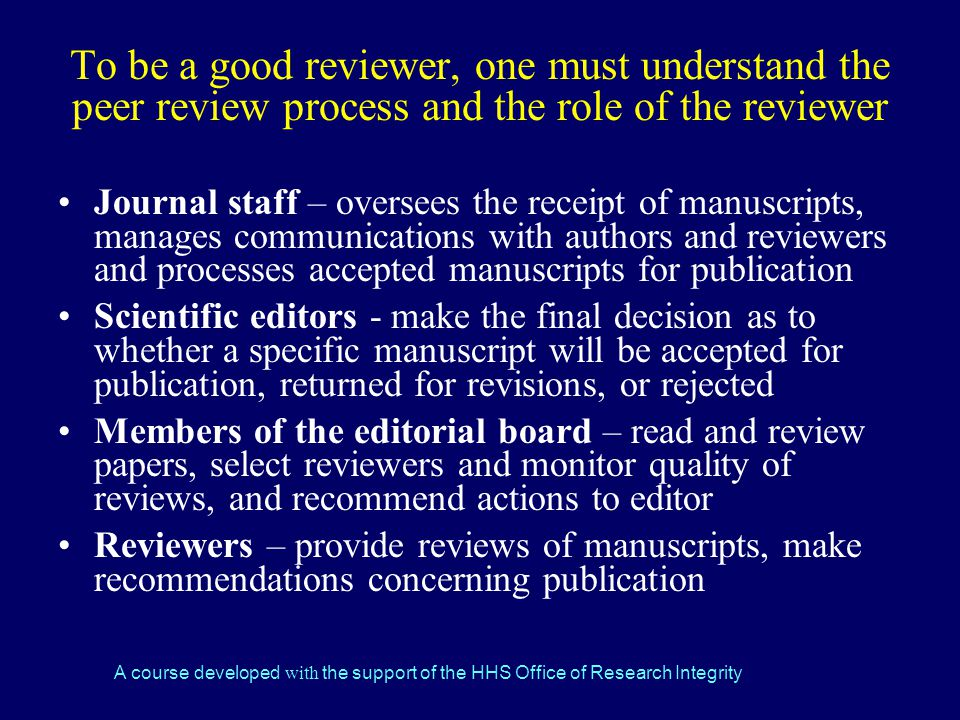 To be a good reviewer, one must understand the peer review process and the role of the reviewer