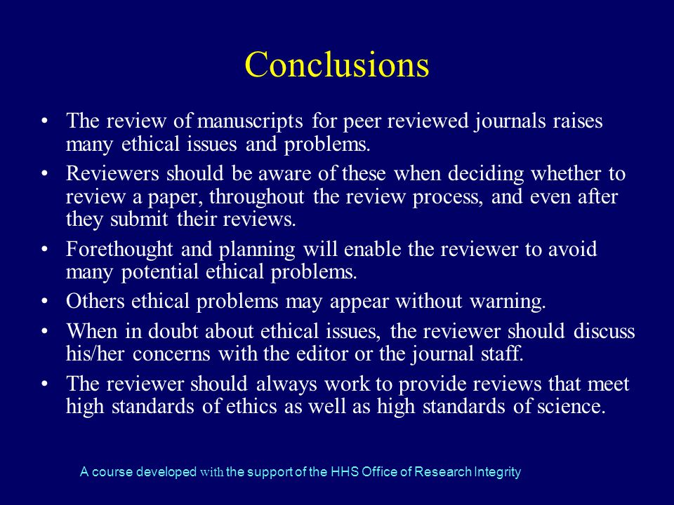 Conclusions The review of manuscripts for peer reviewed journals raises many ethical issues and problems.