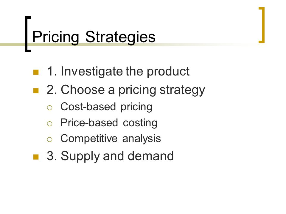 Pricing Strategies 1. Investigate the product